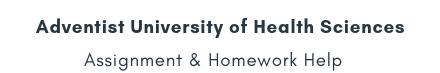 Adventist University of Health Sciences Assignment &Homework Help